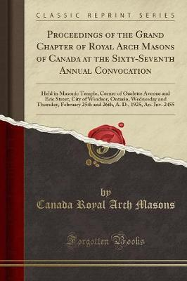Proceedings of the Grand Chapter of Royal Arch Masons of Canada at the Sixty-Seventh Annual Convocation
