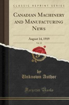 Canadian Machinery and Manufacturing News, Vol. 22