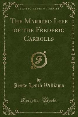 The Married Life of the Frederic Carrolls (Classic Reprint)