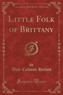 Little Folk of Brittany (Classic Reprint)