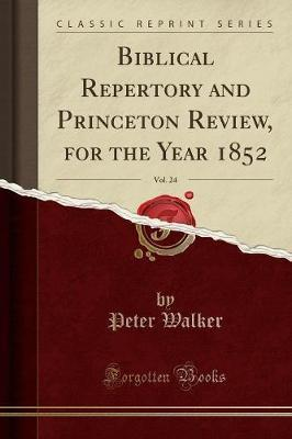 Biblical Repertory and Princeton Review, for the Year 1852, Vol. 24 (Classic Reprint)