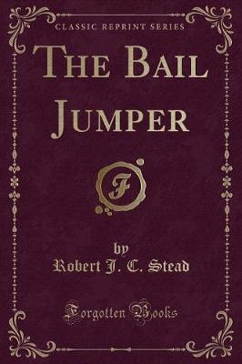 The Bail Jumper (Classic Reprint)