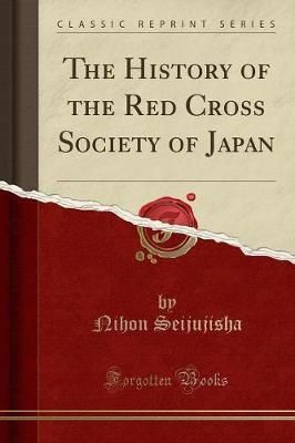 The History of the Red Cross Society of Japan (Classic Reprint)