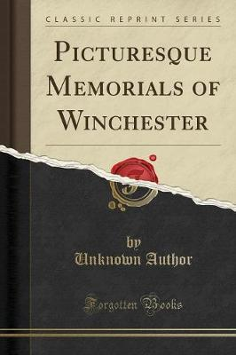 Picturesque Memorials of Winchester (Classic Reprint)