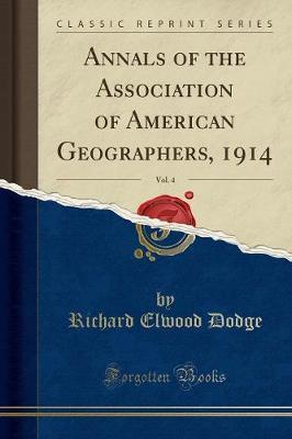 Annals of the Association of American Geographers, 1914, Vol. 4 (Classic Reprint)