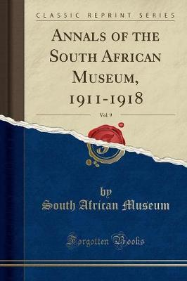 Annals of the South African Museum, 1911-1918, Vol. 9 (Classic Reprint)