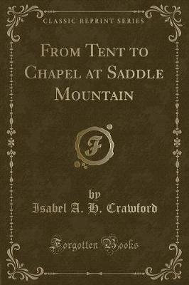 From Tent to Chapel at Saddle Mountain (Classic Reprint)