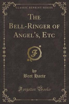 The Bell-Ringer of Angel's, Etc (Classic Reprint)