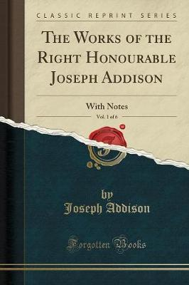 The Works of the Right Honourable Joseph Addison, Vol. 1 of 6
