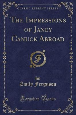 The Impressions of Janey Canuck Abroad (Classic Reprint)