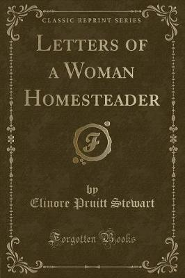 Letters of a Woman Homesteader (Classic Reprint)