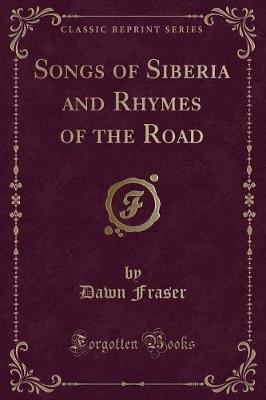 Songs of Siberia and Rhymes of the Road (Classic Reprint)