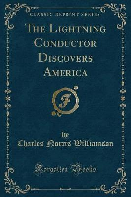 The Lightning Conductor Discovers America (Classic Reprint)