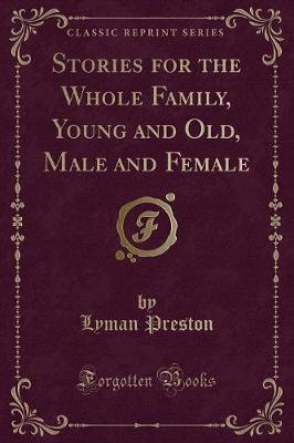 Stories for the Whole Family, Young and Old, Male and Female (Classic Reprint)
