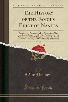 The History of the Famous Edict of Nantes, Vol. 1