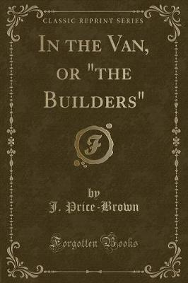 In the Van, or the Builders (Classic Reprint)
