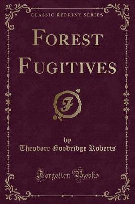 Forest Fugitives (Classic Reprint)