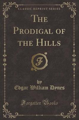 The Prodigal of the Hills (Classic Reprint)