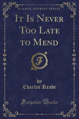 It Is Never Too Late to Mend (Classic Reprint)