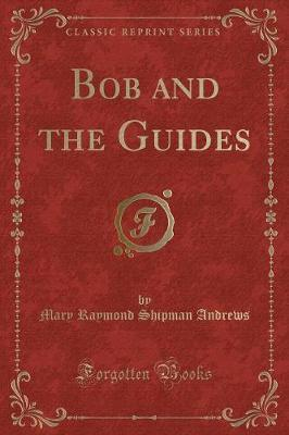 Bob and the Guides (Classic Reprint)