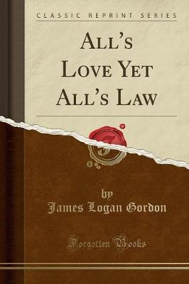 All's Love Yet All's Law (Classic Reprint)
