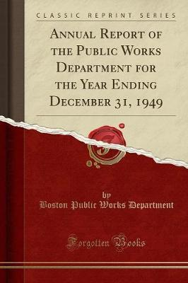 Annual Report of the Public Works Department for the Year Ending December 31, 1949 (Classic Reprint)