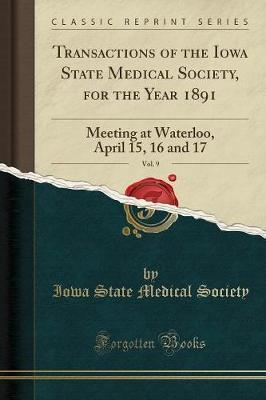 Transactions of the Iowa State Medical Society, for the Year 1891, Vol. 9