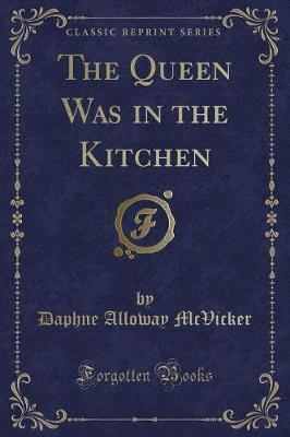 The Queen Was in the Kitchen (Classic Reprint)