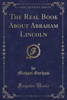 The Real Book about Abraham Lincoln (Classic Reprint)