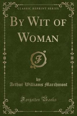 By Wit of Woman (Classic Reprint)