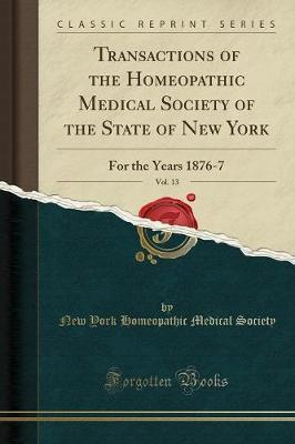 Transactions of the Homeopathic Medical Society of the State of New York, Vol. 13