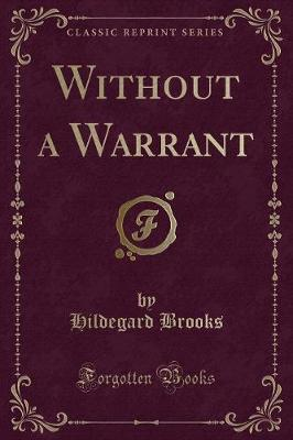 Without a Warrant (Classic Reprint)