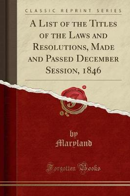 A List of the Titles of the Laws and Resolutions, Made and Passed December Session, 1846 (Classic Reprint)