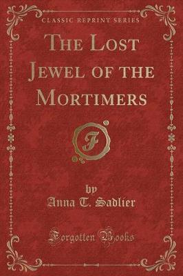 The Lost Jewel of the Mortimers (Classic Reprint)