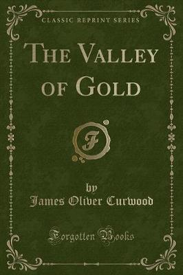 The Valley of Gold (Classic Reprint)