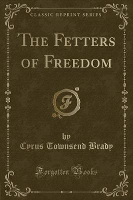 The Fetters of Freedom (Classic Reprint)
