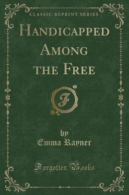 Handicapped Among the Free (Classic Reprint)