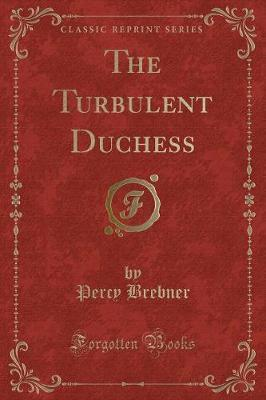 The Turbulent Duchess (Classic Reprint)