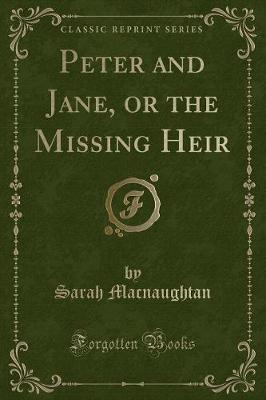 Peter and Jane, or the Missing Heir (Classic Reprint)