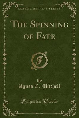 The Spinning of Fate (Classic Reprint)