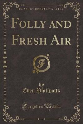 Folly and Fresh Air (Classic Reprint)