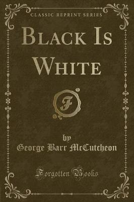 Black Is White (Classic Reprint)