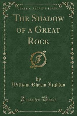 The Shadow of a Great Rock (Classic Reprint)