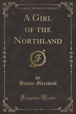 A Girl of the Northland (Classic Reprint)