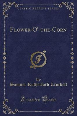 Flower-O'-The-Corn (Classic Reprint)