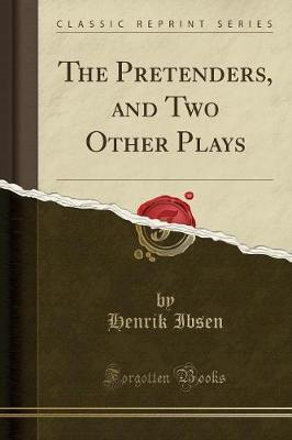 The Pretenders, and Two Other Plays (Classic Reprint)