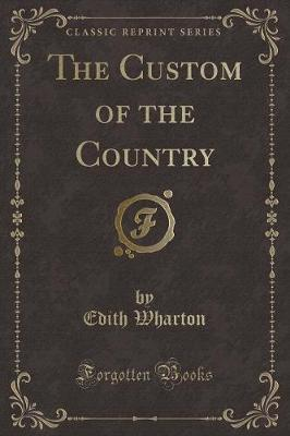 The Custom of the Country (Classic Reprint)
