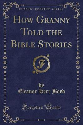How Granny Told the Bible Stories (Classic Reprint)