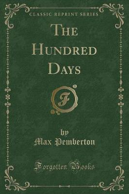 The Hundred Days (Classic Reprint)