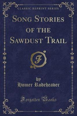 Song Stories of the Sawdust Trail (Classic Reprint)